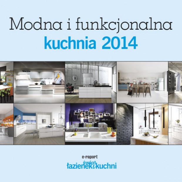 Modna i funkcjonalna kuchnia 2014. Zobacz i pobierz raport specjalny!