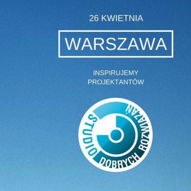 Studio Dobrych Rozwiązań wracado Warszawy. 26 kwietnia widzimy się w Stolicy