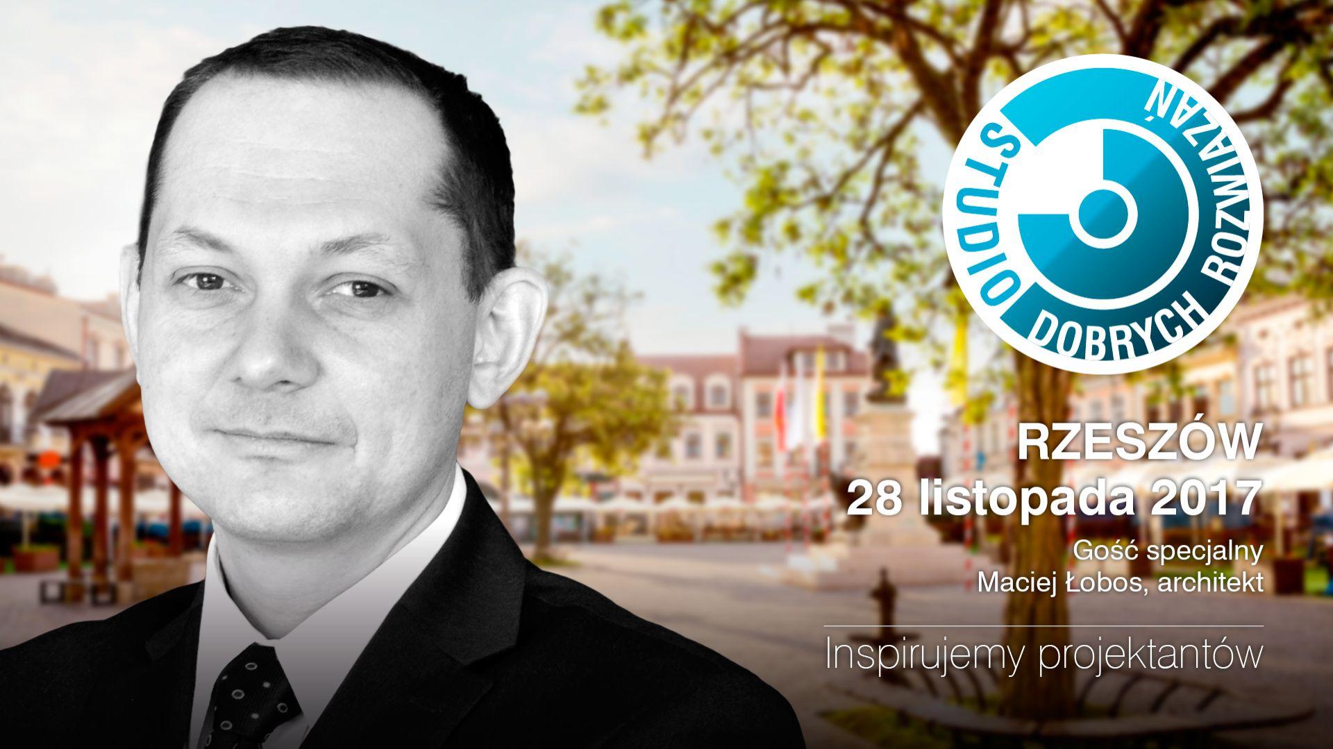 Maciej Łobos, architekt i prezes zarządu MWM Architekci będzie gościem specjalnym Studia Dobrych Rozwiązań, które odbędzie się w Rzeszowie 28 listopada br.