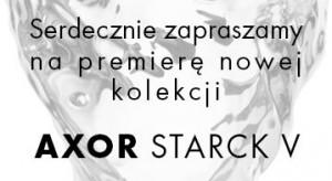 """Salon Wyposażenia Wnętrz """"Excellent Wnętrza"""" zaprasza na premierę nowej kolekcji """"AXOR STARCK V"""", zaprojektowanej przez Philippe Starcka, dla marki Hansgrohe."""