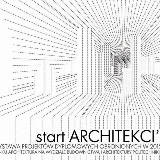 """Wystawa """"start Architekci 15"""""""