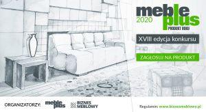 Meble Plus - Produkt 2020 to najstarszy konkurs polskiej branży meblowej. W tym roku producentów i dystrybutorów zapraszamy do udziału i zgłaszania produktów już po raz 18! Kolejny raz wyłonimy najlepsze produkty branży meblarskiej: meble, akceso