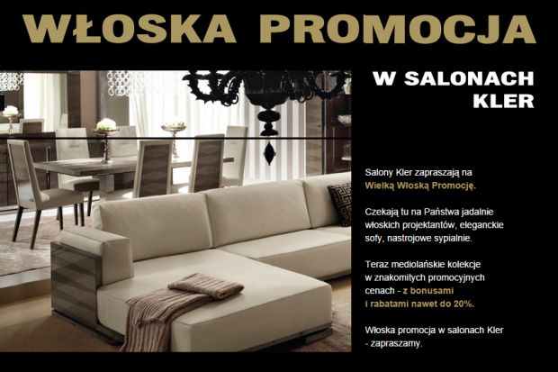 Salony Kler zapraszają na Wielką Włoską Promocję. Czekają tu na Państwa jadalnie włoskich projektantów, eleganckie sofy, nastrojowe sypialnie. Teraz mediolańskie kolekcje w znakomitych promocyjnych cenach – z bonusami i rabatami nawet do 20%.