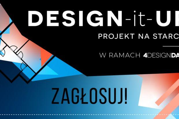 Ostatnie dni na oddanie głosu w konkursie DESIGN-it-UP – PROJEKT NA STARCIE!