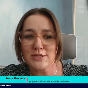 Anna Koszela, projektantka Pracownia Architektury Wnętrz